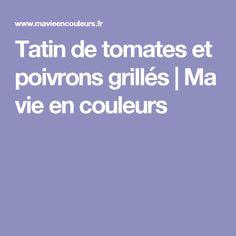 Tatin de tomates et poivrons grillés   Ma vie en couleurs