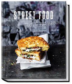 Kochbuch Street Food Deftig vegetarisch Unwiderstehliche Rezepte sogar für Fleischesser Anne-Katrin Weber 2015 Brandstätter Garküchen Genussmärkte weltweit