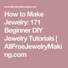 How to Make Jewelry: 171 Beginner DIY Jewelry Tutorials | AllFreeJewelryMaking.com