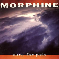 Morphine - Cure For Pain for atmosphere!