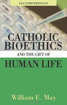 Catholic Bioethics and Gift of Human Life, http://www.amazon.com/dp/1592763308/ref=cm_sw_r_pi_awdm_XiJ.tb0FW58S4