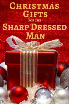 christmas gifts for the sharp dressed man looking for christmas gift ideas for the fashionable