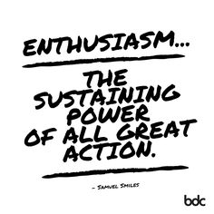 """Quote of the day: """"Enthusiasm... the sustaining power of all great action."""" -Samuel Smiles"""