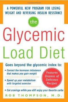 The Glycemic-Load Diet: A powerful new program for losing weight and reversing insulin resistance : Rob Thompson: Books.A cardiologist's revolutionary weight-loss plan that allows dieters to enjoy good carbs while still losing weight Reduce Weight, Weight Gain, How To Lose Weight Fast, Losing Weight, Easy Weight Loss, Healthy Weight Loss, Insulin Resistance Diet, Good Carbs, Glycemic Index