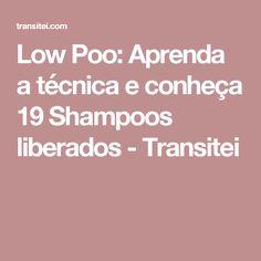Low Poo: Aprenda a técnica e conheça 19 Shampoos liberados - Transitei