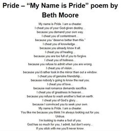 """My Name is Pride"" by Beth Moore. Woooooowwww! SO CONVICTING! Read this, copy it down, read it daily; it is so true! Lord, please humble us!!!"