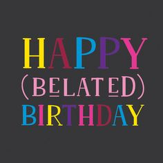 'Belated Birthday' - Happy Belated Birthday card template you can print or send online as eCard for free. Happy Birthday To Ya, Belated Happy Birthday Wishes, Love Birthday Quotes, Birthday Greetings Friend, Birthday Poems, Birthday Wishes Funny, Happy Birthday Messages, Happy Birthday Images, Diy Birthday