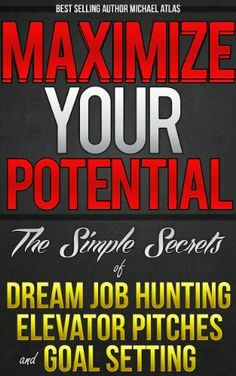 Maximize Your Potential: The Simple Secrets of Dream Job Hunting, Elevator Pitches and Goal Setting by Michael Atlas, http://www.amazon.com/dp/B00FMIWX00/ref=cm_sw_r_pi_dp_532Bsb1RX0B1T