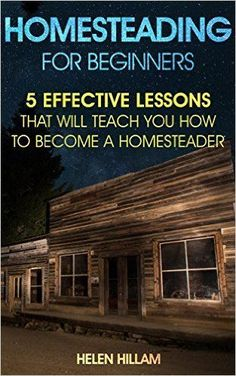 """Homesteading For Beginners: 25 Effective Lessons That Will Teach You How to Become a Homesteader: (Homesteading, Homesteaders, Backyard homestead) (Homesteading ... Books, Homesteading For Beginners) - Kindle edition by Helen Hillam. Crafts, Hobbies & Home Kindle eBooks @ <a href=""""http://Amazon.com"""" rel=""""nofollow"""" target=""""_blank"""">Amazon.com</a>."""