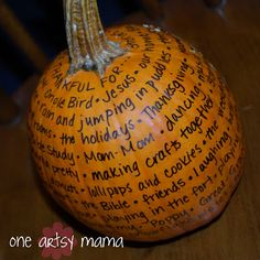Thankful Pumpkin Tradition | Would do this on craft pumpkins that could be saved and put out each year to show God's goodness through the years. I'd have each family member write their own blessings on the annual pumpkin.