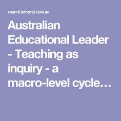 Australian Educational Leader - Teaching as inquiry - a macro-level cycle… (See comments for annotation)