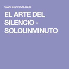 EL ARTE DEL SILENCIO - SOLOUNMINUTO Paz Interior, Quotes, Art