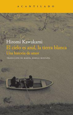 El cielo es azul, la tierra blanca. Hiromi Kawakami en http://blogs.upm.es/nosolotecnica/2013/05/30/el-cielo-es-azul-la-tierra-blanca-hiromi-kawakami/. Como en un haiku de Matsuo Basho, sereno en su elegancia pero de evocación vibrante, la contención con que están trazados los personajes viene coloreada por un repertorio de elementos cotidianos, impregnados de poesía.
