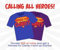For a limited time, when you donate $25 or more, we will send you a Heroes for Clarity t-shirt to express our gratitude! Shirts come in two colors (blue and purple) and, for the first time, we have both adult and youth sizes.