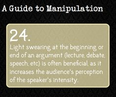 24. Light swearing at the beginning or end of an argument (lecture, debate z speech, etc.) is often beneficial, as it increases the audience's perception of the speaker's intensity.