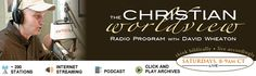 1.The Christian Worldview is a nationally-syndicated radio program hosted by David Wheaton that airs every Saturday from 8-9am Central Time on ~200 radio stations and is also available online via podcast, streaming, and TheChristianWorldview.org. Featuring compelling topics, notable guests, listener calls, and sound bites, the program focuses on current events, cultural issues, and matters of faith from a decidedly biblical perspective.  2.TheChristianWorldview.org is an extensive website…
