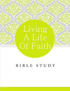 The Blogging Pastors Wife: Living A Life Of Faith Bible Study...FREE!