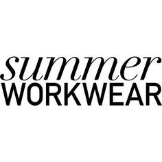 Summer Workwear text ❤ liked on Polyvore featuring text, words, backgrounds, quotes, articles, magazine, filler, phrase and saying