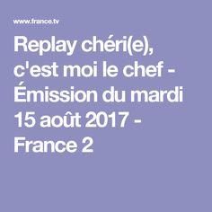 Replay chéri(e), c'est moi le chef - Émission du mardi 15 août 2017 - France 2