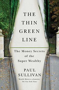 The Thin Green Line: The Money Secrets of the Super Wealthy: Paul Sullivan: 9781451687248: Amazon.com: Books