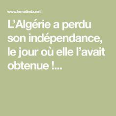 L'Algérie a perdu son indépendance, le jour où elle l'avait obtenue !...