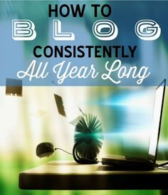 Blogging Tips to help you become a consistent blogger.