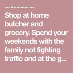Shop at home butcher and grocery. Spend your weekends with the family not fighting traffic and at the grocery store. We give you a free sample of our meat so you can taste the difference!