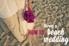 A little advise from the pros at A Practical Wedding!  how to throw a beach wedding | A Practical Wedding