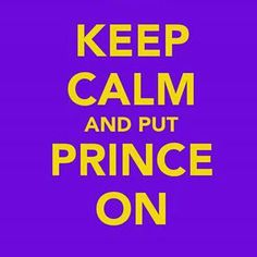 Keep calm and put Prince On, Repinned by Tiffany Goes To Hollywood ( 2 )