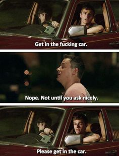 get in the fucking car. not until you ask nicely. please get in the car HAHAHAHAHA Funny Movies, Great Movies, Movies Showing, Movies And Tv Shows, 21 Jump Street, Tv Quotes, Qoutes, Favorite Movie Quotes, Movie Tv