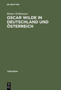 Rainer Kohlmayer - Oscar Wilde in Deutsland und Osterreich - De Gruyter (1996)