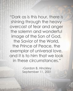 look for Christ, he is shining even in our darkest hour. Peace Quotes, Lds Quotes, Religious Quotes, Uplifting Quotes, Quotable Quotes, Spiritual Quotes, Quotes To Live By, Mormon Quotes, Gordon B Hinckley