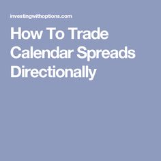 How To Trade Calendar Spreads Directionally