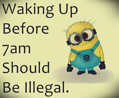 I agree, but I HAVE to get up at 5:30 for work... Ugh