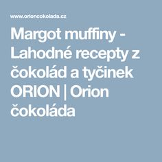 Margot muffiny - Lahodné recepty z čokolád a tyčinek ORION