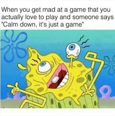 Video Game Meme: Do NOT tell me to calm down, I've been attempting this one part for 3 hours. You calm down! #gamerproblems #gamermeme #gaming