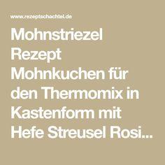 Mohnstriezel Rezept Mohnkuchen für den Thermomix in Kastenform mit Hefe Streusel Rosinen