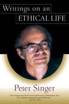 Writings on an Ethical Life by Peter Singer   (The cover photo is awful but...)