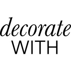 Decorate With text ❤ liked on Polyvore featuring words, text, phrase, quotes and saying