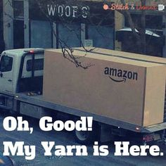 """Oh, good! My yarn is here!"""