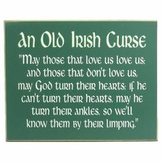 An Old Irish Curse. My grandparents have this hanging up in their Irish room. :)