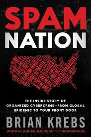 Spam nation  : the inside story of organized cybercrime : from global epidemic to your front door / Krebs, Brian