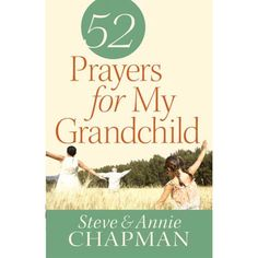 52 Prayers for My Grandchild, by Steve and Annie Chapman, offer heartwarming stories and thoughtful prayers to inspire you.