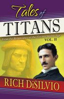 Tales of Titans: From the Renaissance to the Electro/Atomic Age, Vol. 2, an ebook by Rich DiSilvio at Smashwords