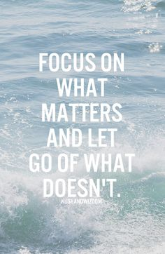 Focus on what matters.