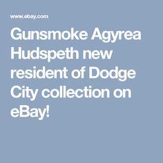 Gunsmoke Agyrea Hudspeth new resident of Dodge City collection on eBay!