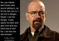 Walter White Quotes I am not in Danger I am the Danger. I am the one who Knocks. Hollywood Quotes, Walter White, Get Shot, I Am The One, Knock Knock, Me Quotes, Thinking Of You, Let It Be, Guys