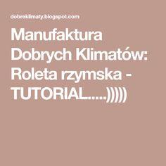 Manufaktura Dobrych Klimatów: Roleta rzymska - TUTORIAL.....)))))