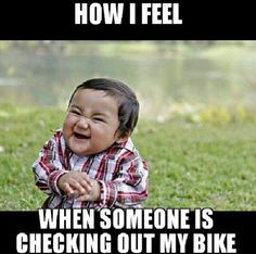How I feel when someone checks out my bike, biker, motorcycle quotes,