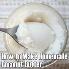 How To Make Homemade Coconut Butter
